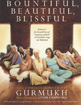Bountiful, Beautiful, Blissful By Gurmukh Kaur Khalsa
