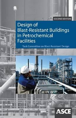 Design of Blast-Resistant Buildings in Petrochemical Facilities By American Society of Civil Engineers (EDT)