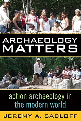 Archaeology Matters By Sabloff, Jeremy A.